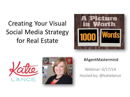 Creating Your Visual Social Media Strategy for Real Estate Webinar: 6/17/14 Hosted #AgentMastermind.