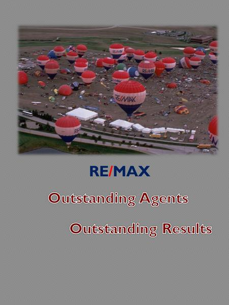 RE/MAX. At the highest possible price In the shortest amount of time With the most favorable terms We will be working as a team to sell your home. Communication.