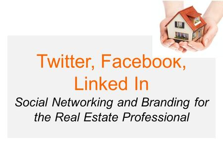 Twitter, Facebook, Linked In Social Networking and Branding for the Real Estate Professional.