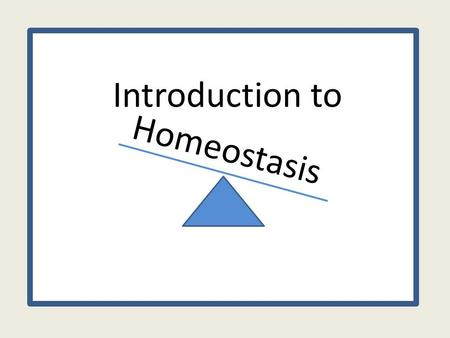 Introduction to Homeostasis.