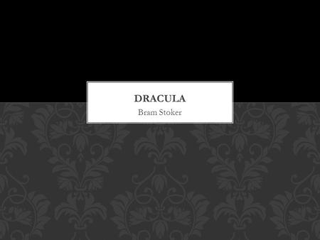 Bram Stoker. Born in Dublin, Ireland in 1847. He was a sickly child who was enetertained by fantastic stories his mother told him. Dracula is his most.