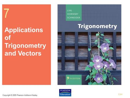 Copyright © 2009 Pearson Addison-Wesley 7.3-1 7 Applications of Trigonometry and Vectors.