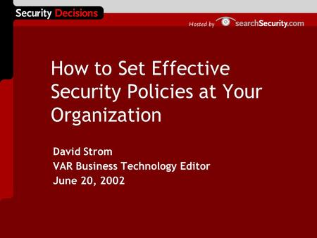 How to Set Effective Security Policies at Your Organization David Strom VAR Business Technology Editor June 20, 2002.