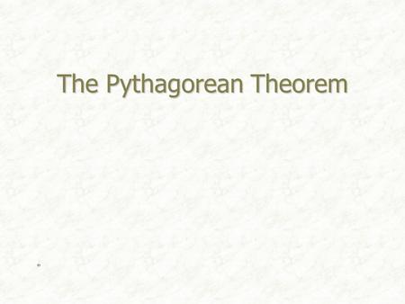 The Pythagorean Theorem. Pythagoras Lived in southern Italy during the sixth century B.C. Lived in southern Italy during the sixth century B.C. Considered.