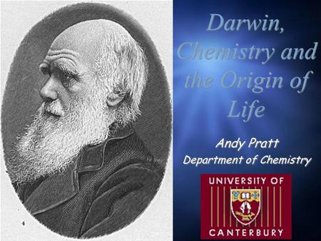 Darwin, Chemistry and the Origin of Life Andy Pratt Department of Chemistry Andy Pratt Department of Chemistry.