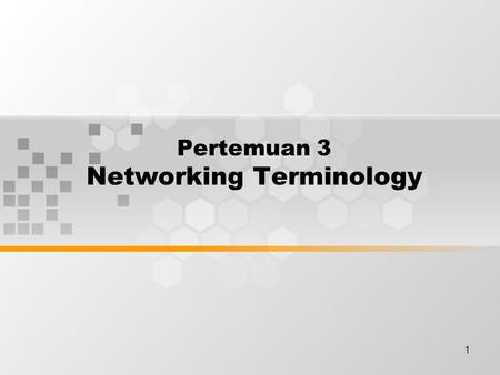 1 Pertemuan 3 Networking Terminology. Discussion Topics Data networks Network history Networking devices Network topology Network protocols Local-area.