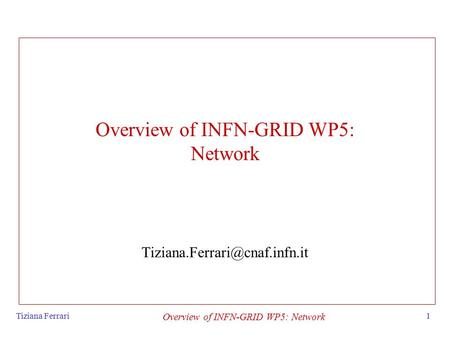 Tiziana Ferrari Overview of INFN-GRID WP5: Network 1