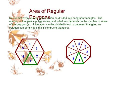 Area of Regular Polygons Notice that every regular polygon can be divided into congruent triangles. The number of triangles a polygon can be divided into.