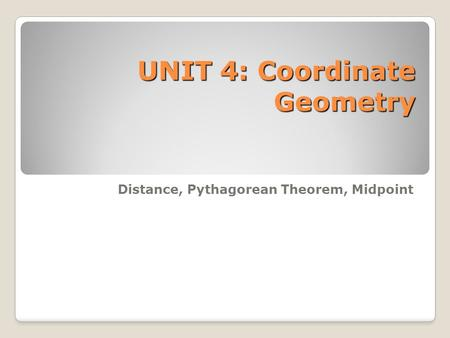 UNIT 4: Coordinate Geometry Distance, Pythagorean Theorem, Midpoint.