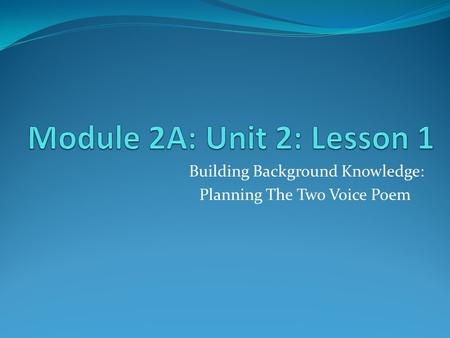 Building Background Knowledge: Planning The Two Voice Poem