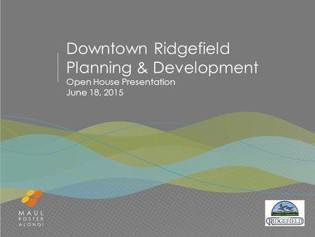 Downtown Ridgefield Planning & Development Open House Presentation June 18, 2015.