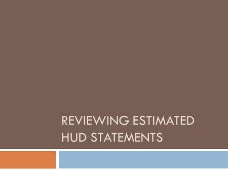 REVIEWING ESTIMATED HUD STATEMENTS. What is a HUD statement?  A Housing and Urban Development (aka HUD) statement is a document prepared by a closing.