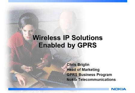 © NOKIApage: 1 Wireless IP Solutions Enabled by GPRS Chris Briglin Head of Marketing GPRS Business Program Nokia Telecommunications.