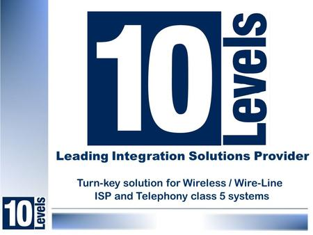 Leading Integration Solutions Provider Turn-key solution for Wireless / Wire-Line ISP and Telephony class 5 systems.
