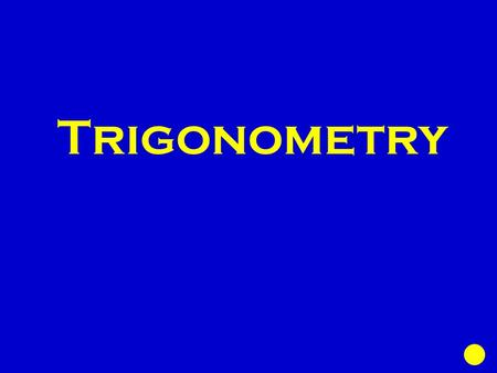 Trigonometry. Basic Ratios Find the missing Law of Sines Law of Cosines Special right triangles 100 200 300 400 500.