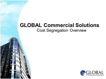 GLOBAL Commercial Solutions Cost Segregation Overview.