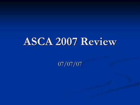 ASCA 2007 Review 07/07/07. Curriculum Change Old syllabus 1. Information Processing 2. The Computer System 3. Operating a Microcomputer 4. Databases 5.