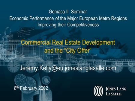 "Commercial Real Estate Development and the ""City Offer"" 8 th February 2002 Gemaca II Seminar Economic Performance."
