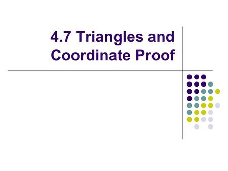 4.7 Triangles and Coordinate Proof. Ex. 1: Placing a Rectangle in a Coordinate Plane Place a 2-unit by 6-unit rectangle in a coordinate plane – many possible.