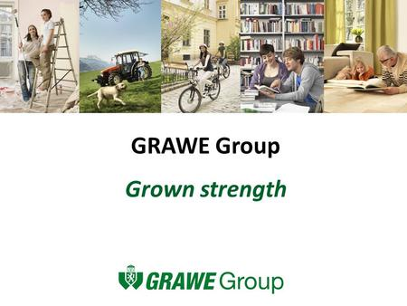 GRAWE Group Grown strength. Formation of GRAWE 1828 Formation of GRAWE by Archduke Johann The power that brings good lies in harmony among the many. It.
