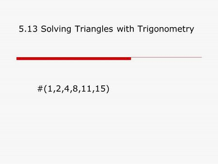 5.13 Solving Triangles with Trigonometry