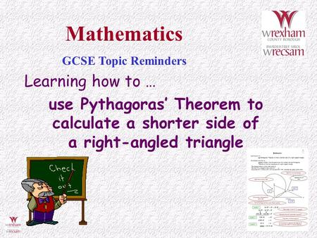 Learning how to … use Pythagoras' Theorem to calculate a shorter side of a right-angled triangle Mathematics GCSE Topic Reminders.