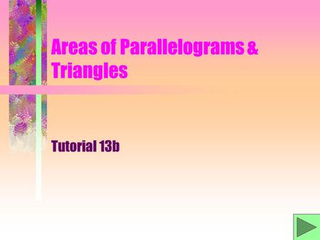 Areas of Parallelograms & Triangles Tutorial 13b.