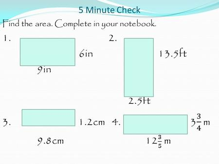 5 Minute Check. Find the area. Complete in your notebook. 1. 6in 9in.