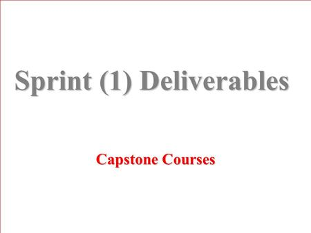 Sprint (1) Deliverables Capstone Courses. What are Sprint (1) Deliverables ? 1.Introductory Parts 2.High level planning and scheduling (with risk assessment)