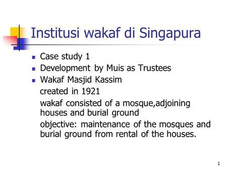 1 Institusi wakaf di Singapura Case study 1 Development by Muis as Trustees Wakaf Masjid Kassim created in 1921 wakaf consisted of a mosque,adjoining houses.