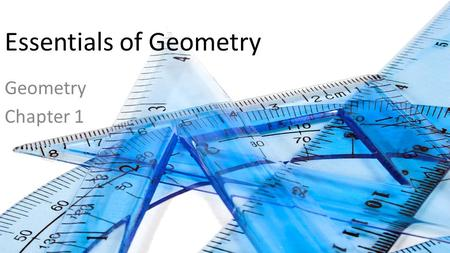 Essentials <strong>of</strong> Geometry Geometry Chapter 1. This Slideshow was developed to accompany the textbook  Larson Geometry  By Larson, R., Boswell, L., Kanold,