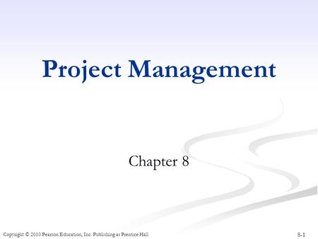 8-1 Copyright © 2010 Pearson Education, Inc. Publishing as Prentice Hall Project Management Chapter 8.