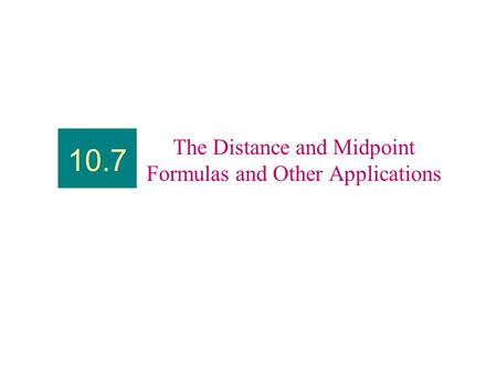 The Distance and Midpoint Formulas and Other Applications 10.7.