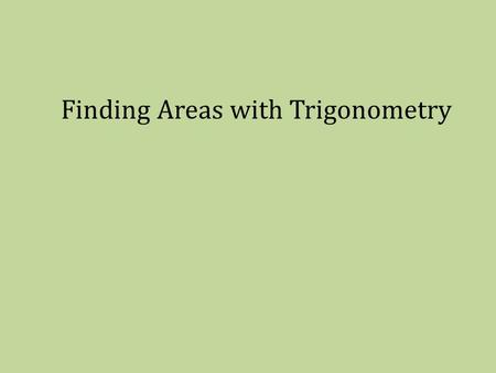 Finding Areas with Trigonometry. Objectives I can use trigonometry to find the area of a triangle.