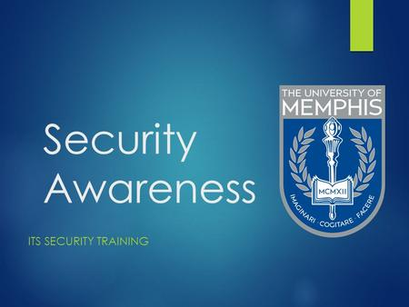 Security Awareness ITS SECURITY TRAINING. Why am I here ? Isn't security an IT problem ?  Technology can address only a small fraction of security risks.