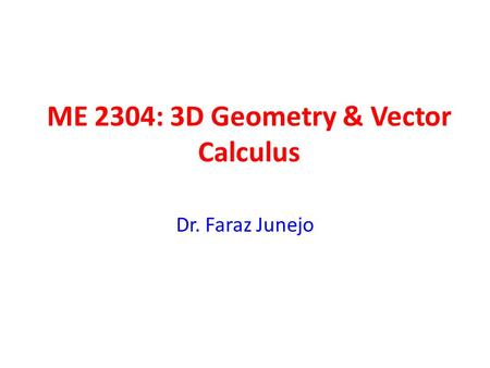 ME 2304: 3D Geometry & Vector Calculus