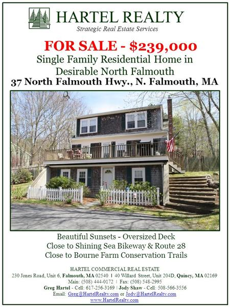HARTEL REALTY Strategic Real Estate Services FOR SALE - $239,000 37 North Falmouth Hwy., N. Falmouth, MA Beautiful Sunsets - Oversized Deck Close to Shining.