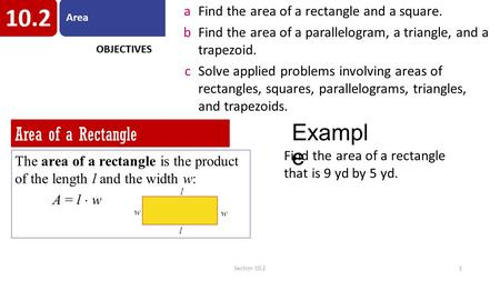 Section 10.21 aFind the area of a rectangle and a square. bFind the area of a parallelogram, a triangle, and a trapezoid. cSolve applied problems involving.