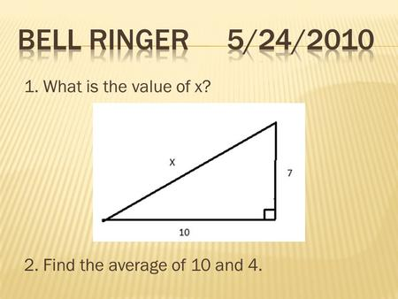 1. What is the value of x? 2. Find the average of 10 and 4.