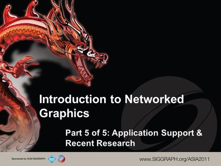 Introduction to Networked Graphics Part 5 of 5: Application Support & Recent Research.