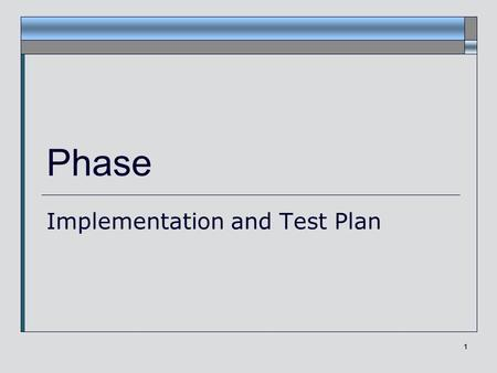 1 Phase Implementation and Test Plan. Making your implementation plan First Steps  Consider your use case diagram and your prioritization of use cases.