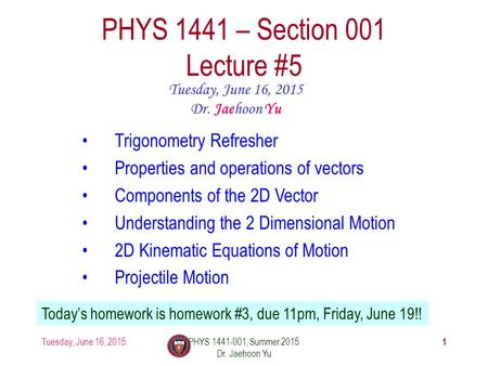 Tuesday, June 16, 2015PHYS 1441-001, Summer 2015 Dr. Jaehoon Yu 1 PHYS 1441 – Section 001 Lecture #5 Tuesday, June 16, 2015 Dr. Jaehoon Yu Trigonometry.