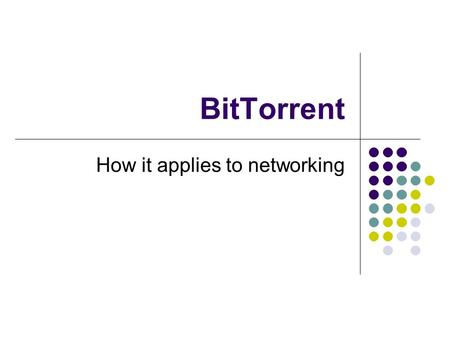 BitTorrent How it applies to networking. What is BitTorrent P2P file sharing protocol Allows users to distribute large amounts of data without placing.