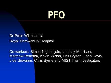 PFO Dr Peter Wilmshurst Royal Shrewsbury Hospital Co-workers: Simon Nightingale, Lindsay Morrison, Matthew Pearson, Kevin Walsh, Phil Bryson, John Davis,