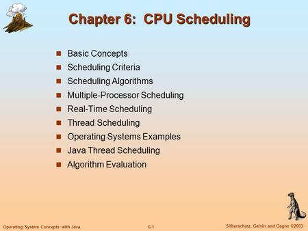 6.1 Silberschatz, Galvin and Gagne ©2003 Operating System Concepts with Java Chapter 6: CPU Scheduling Basic Concepts Scheduling Criteria Scheduling Algorithms.