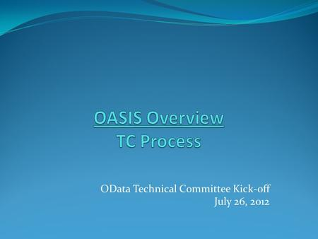 OData Technical Committee Kick-off July 26, 2012.