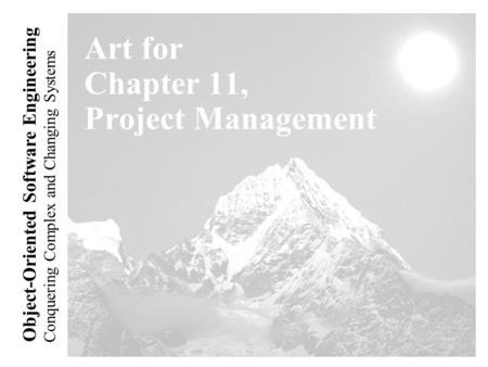 Conquering Complex and Changing Systems Object-Oriented Software Engineering Art for Chapter 11, Project Management.