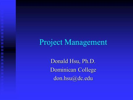 Project Management Donald Hsu, Ph.D. Dominican College