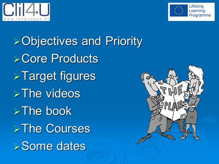  Objectives and Priority  Core Products  Target figures  The videos  The book  The Courses  Some dates.