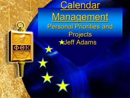Calendar Management Personal Priorities and Projects Jeff Adams.
